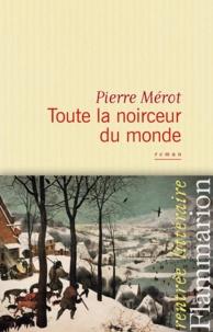 Pierre Mérot - Toute la noirceur du monde.