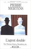 Pierre Mertens - L'Agent double - Sur Duras, Gracq, Kundera, etc..