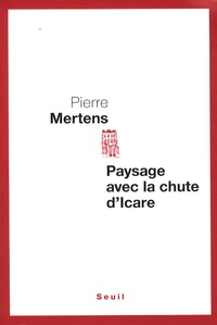 Pierre Mertens - Paysage avec la chute d'Icare.