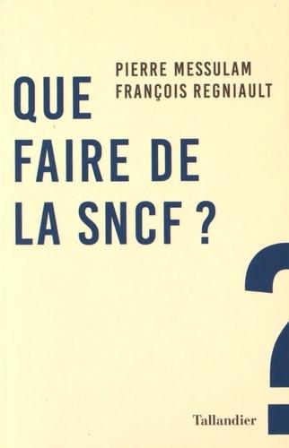 Pierre Messulam et François Regniault - Que faire de la SNCF ?.