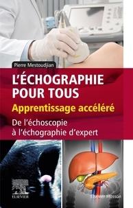Pierre Mestoudjian - L'échographie pour tous : apprentissage accéléré - De l'échoscopie à l'échographie d'expert.