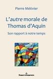 Pierre Métivier - L'autre morale de Thomas d'Aquin - Son rapport à notre temps.