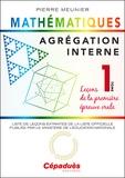 Pierre Meunier - Agrégation interne de mathématiques - Tome 1, Leçons de la première épreuve orale.