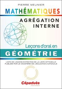 Agrégation interne de mathématiques- Leçons d'oral en géometrie - Pierre Meunier |