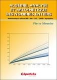 Pierre Meunier - Algèbre, analyse et arithmétique des nombres entiers - Mathématiques spéciales MP - MP* - PSI * - CAPES - Agrégation.
