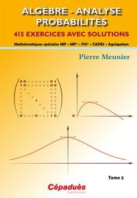 Rhonealpesinfo.fr Algèbre, Analyse, Probabilités - Mathématiques spéciales MP, MP*, PSI*, CAPES, Agrégation - Tome 2, 415 exercices avec solutions Image