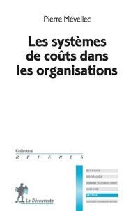 Pierre Mévellec - Les systèmes de coûts dans les organisations.