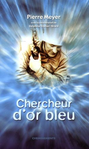 Pierre Meyer - Chercheur d'or bleu.