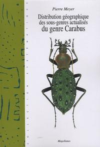 Pierre Meyer - Distribution géographique des sous-genres actualisés du genre carabus - Leurs prodigieuses migrations, Regard d'un amateur.