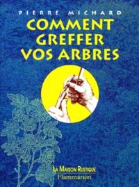 Pierre Michard - Comment greffer vos arbres.