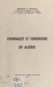 Pierre Michaux - Criminalité et terrorisme en Algérie.