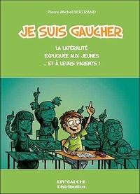 Pierre-Michel Bertrand - Je suis gaucher - La latéralité expliquée aux jeunes... et à leurs parents !.