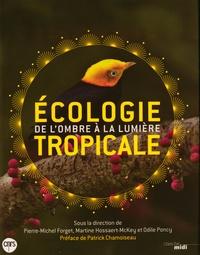 Pierre-Michel Forget et Martine Hossaert-McKey - Ecologie tropicale - De l'ombre à la lumière.