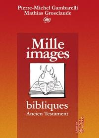 Pierre-Michel Gambarelli et Mathias Grosclaude - Mille images bibliques - Ancien Testament. 1 Cédérom