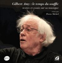 Pierre Michel - Gilbert Amy, le temps du souffle, textes et essais sur sa musique.