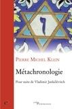 Pierre Michel Klein - Métachronologie - Pour suite de Vladimir Jankélévitch.