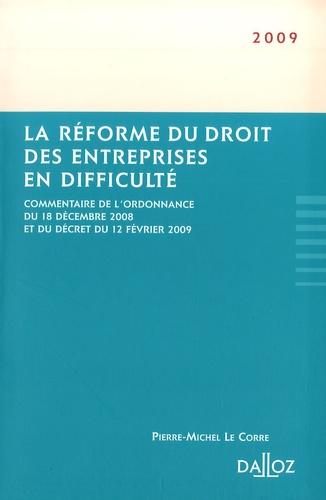 Pierre-Michel Le Corre - La réforme du droit des entreprises en difficulté - Commentaire de l'ordonnance du 18 décembre 2008 et du décret du 12 février 2009.