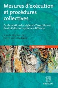 Pierre-Michel Le Corre - Mesures d'exécution et procédures collectives - Confrontation des règles de l'exécution et du droit des entreprises en difficulté.