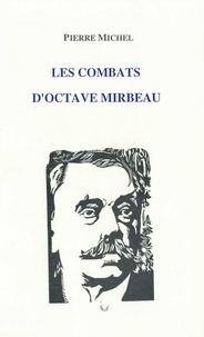 Pierre Michel - Les combats d'Octave Mirbeau.