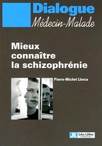 Pierre-Michel Llorca - Mieux connaître la schizophrénie.
