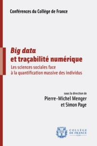 Pierre-Michel Menger et Simon Paye - Big data et traçabilité numérique - Les sciences sociales face à la quantification massive des individus.