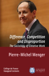 Pierre-Michel Menger - Difference, Competition and Disproportion. The Sociology of Creative Work - Inaugural Lecture delivered on Thursday 9 January 2014.