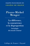 Pierre-Michel Menger - La différence, la concurrence et la disproportion.