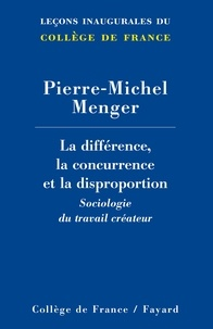 Pierre-Michel Menger - La différence, la concurrence et la disproportion.