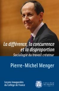 Pierre-Michel Menger - La différence, la concurrence et la disproportion - Sociologie du travail créateur.