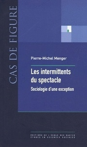 Pierre-Michel Menger - Les intermittents du spectacle - Sociologie d'une exception.