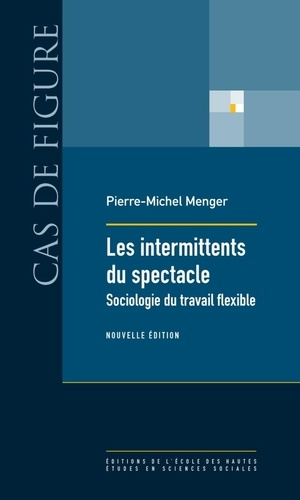 Les intermittents du spectacle. Sociologie du travail flexible