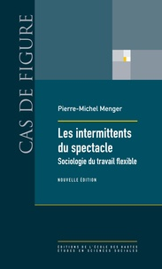 Pierre-Michel Menger - Les intermittents du spectacle - Sociologie du travail flexible.