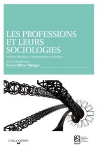 Pierre-Michel Menger et  Collectif - Les professions et leurs sociologies - Modèles théoriques, catégorisations, évolutions.