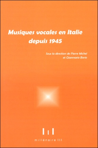 Pierre Michel et Gianmario Borio - Musique vocale en Italie depuis 1945.