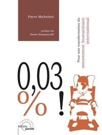 Pierre Micheletti - 0.03% ! - Pour une transformation du mouvement humanitaire international.