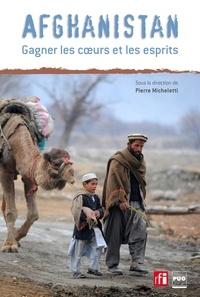 Pierre Micheletti - Afghanistan, gagner les cœurs et les esprits.