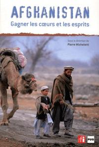 Pierre Micheletti - Afghanistan - Gagner les coeurs et les esprits.
