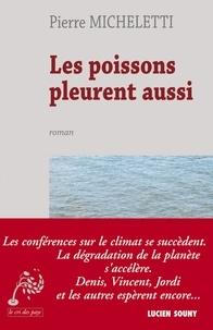 Pierre Micheletti - Les poissons pleurent aussi.
