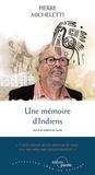 Pierre Micheletti - Une mémoire d'Indiens - Récit d'un médecin du monde.
