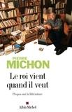 Pierre Michon et Pierre Michon - Le Roi vient quand il veut - Propos sur la littérature.