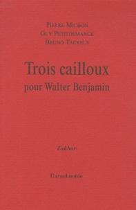 Pierre Michon et Guy Petitdemange - Trois cailloux pour Walter Benjamin.