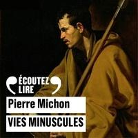 Pierre Michon et André Marcon - Vies minuscules.