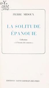 Pierre Midoux - La solitude épanouie.
