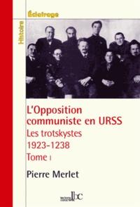 Pierre-Miguel Merlet - L'opposition communiste en URSS : les trotskystes (1923-1938) - Tome 1, 1923-1927 : La lutte antibureaucratique dans le parti bolchevique.