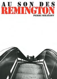 Pierre Mikaïloff - Au son des Remington.