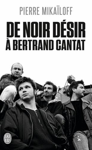 Pierre Mikaïloff - De Noir Désir à Bertrand Cantat.
