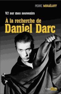Pierre Mikaïloff - V2 sur mes souvenirs - A la recherche de Daniel Darc.