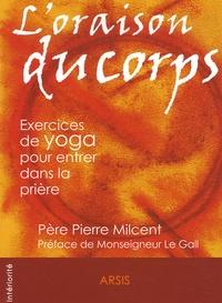 Pierre Milcent - L'oraison du corps.