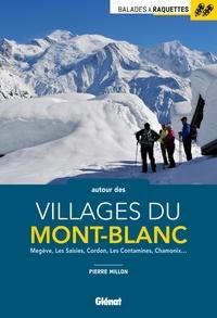 Pierre Millon - Balades à raquettes autour des villages du Mont-Blanc - Megève, Les Saisies, Cordon, Les Contamines, Chamonix....