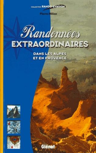 Pierre Millon - Randonnées extaordinaires - Dans les Alpes et en Provence.